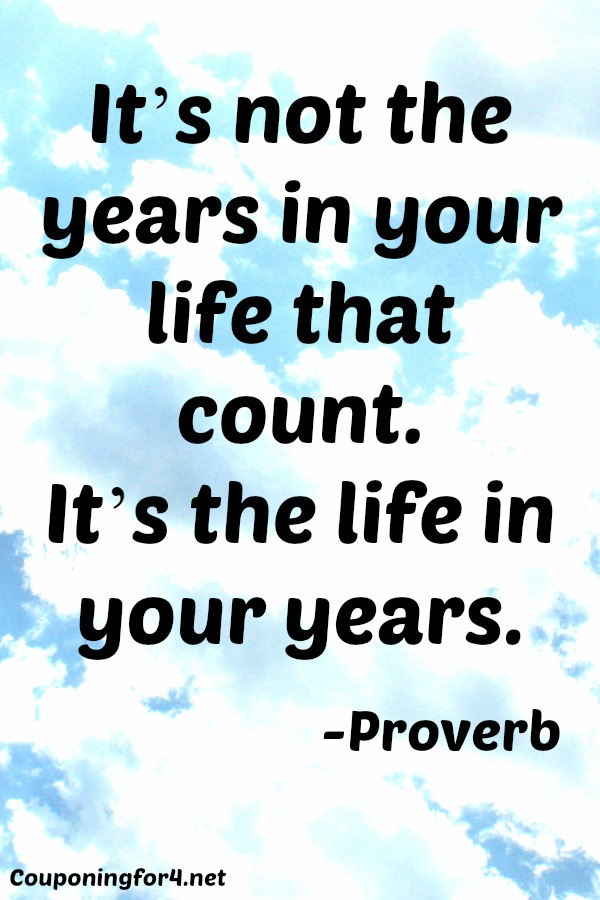 It's not the years in your life that count. It's the life in your years.