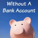 How To Live Without A Bank Account
