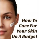 How To Take Care Of Your Skin On A Budget